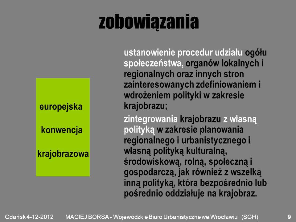 MACIEJ BORSA - Wojewódzkie Biuro Urbanistyczne we Wrocławiu (SGH) środki podnoszenie świadomości społeczeństwa obywatelskiego, organizacji prywatnych i organów publicznych w zakresie wartości krajobrazów, ich roli i wprowadzanych w nich zmian.