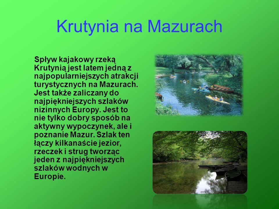 Krutynia na Mazurach Spływ kajakowy rzeką Krutynią jest latem jedną z najpopularniejszych atrakcji turystycznych na Mazurach. Jest także zaliczany do