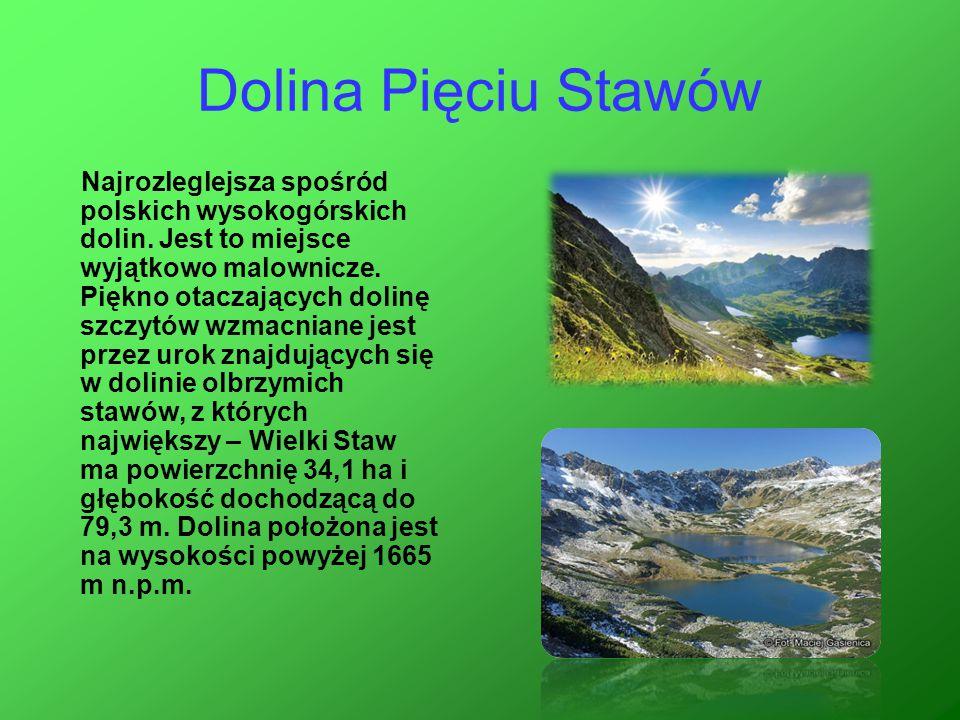 Dolina Pięciu Stawów Najrozleglejsza spośród polskich wysokogórskich dolin. Jest to miejsce wyjątkowo malownicze. Piękno otaczających dolinę szczytów