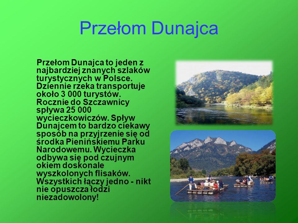 Przełom Dunajca Przełom Dunajca to jeden z najbardziej znanych szlaków turystycznych w Polsce. Dziennie rzeka transportuje około 3 000 turystów. Roczn