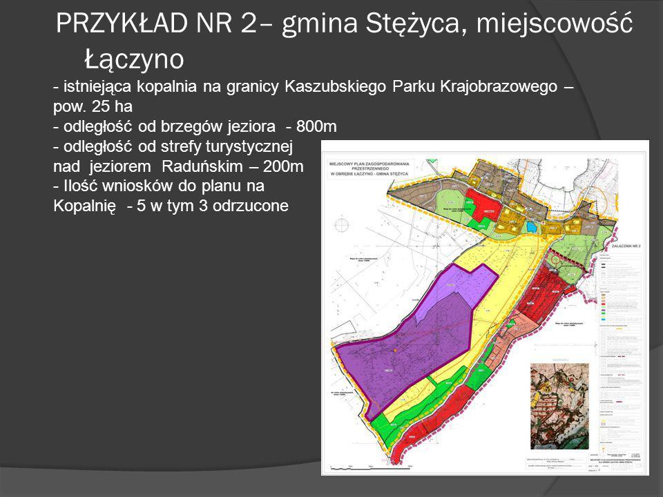 PRZYKŁAD NR 2– gmina Stężyca, miejscowość Łączyno - istniejąca kopalnia na granicy Kaszubskiego Parku Krajobrazowego – pow. 25 ha - odległość od brzeg
