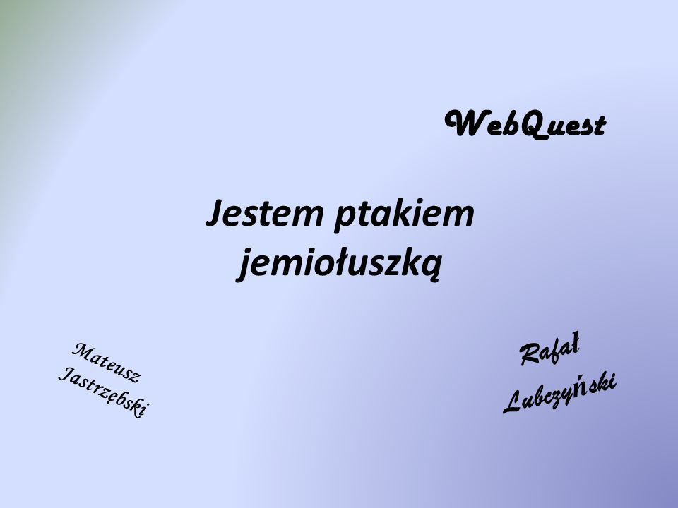 Jestem ptakiem jemiołuszką Rafa ł Lubczy ń ski WebQuest Mateusz Jastrzębski