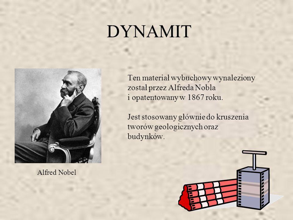 DYNAMIT Ten materiał wybuchowy wynaleziony został przez Alfreda Nobla i opatentowany w 1867 roku. Jest stosowany głównie do kruszenia tworów geologicz