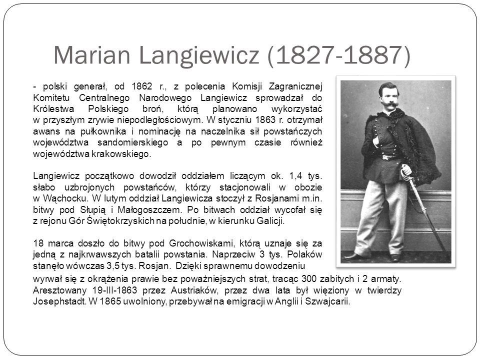 Marian Langiewicz (1827-1887) - polski generał, od 1862 r., z polecenia Komisji Zagranicznej Komitetu Centralnego Narodowego Langiewicz sprowadzał do