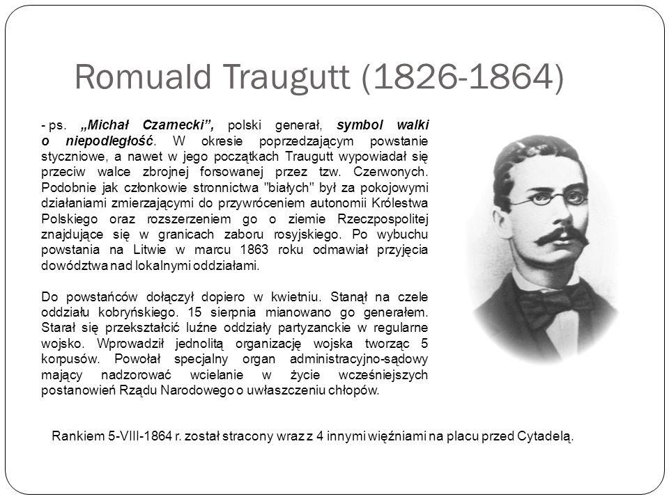 """Romuald Traugutt (1826-1864) - ps. """"Michał Czarnecki"""", polski generał, symbol walki o niepodległość. W okresie poprzedzającym powstanie styczniowe, a"""