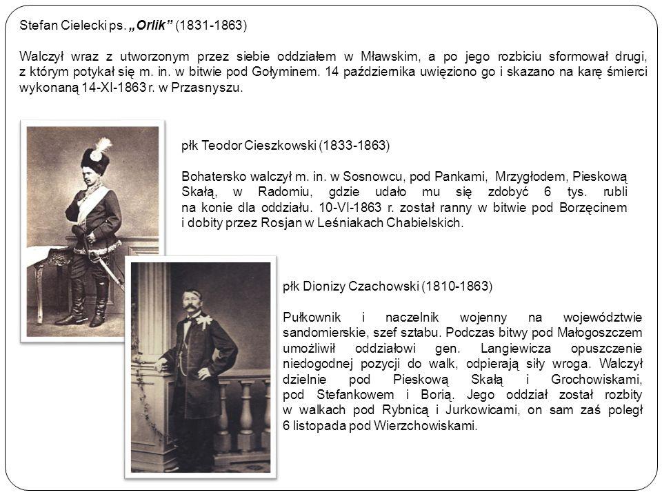 płk Teodor Cieszkowski (1833-1863) Bohatersko walczył m. in. w Sosnowcu, pod Pankami, Mrzygłodem, Pieskową Skałą, w Radomiu, gdzie udało mu się zdobyć