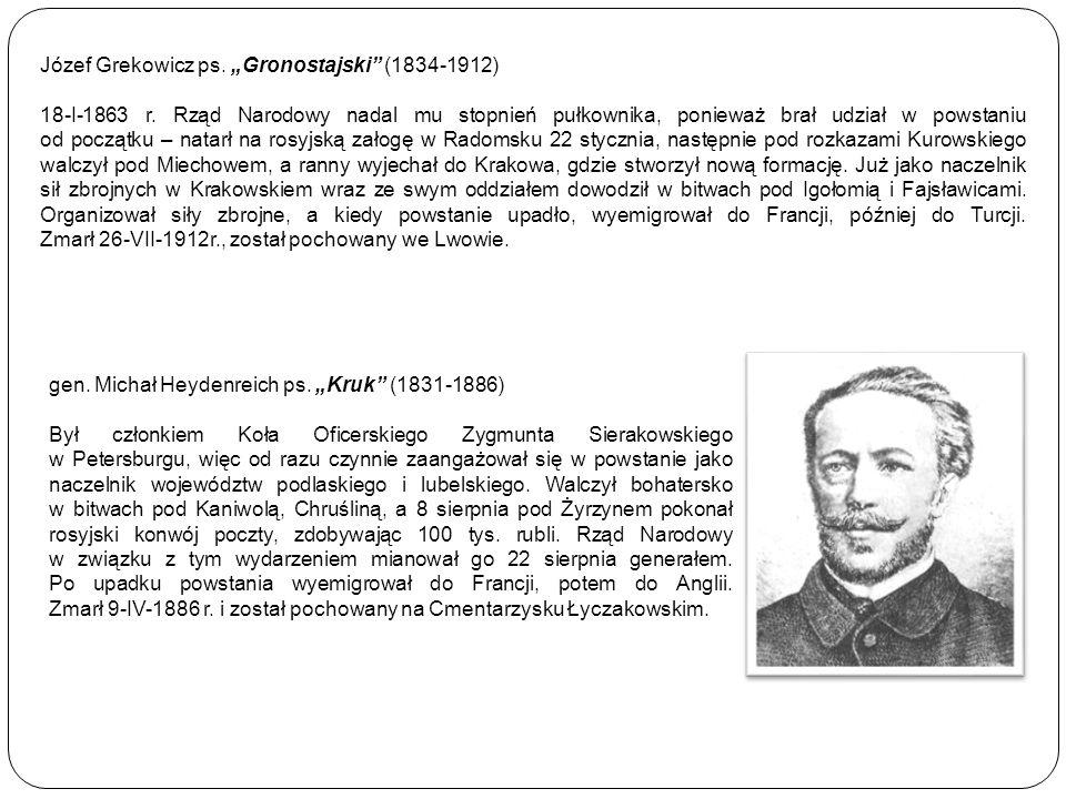 """gen. Michał Heydenreich ps. """"Kruk"""" (1831-1886) Był członkiem Koła Oficerskiego Zygmunta Sierakowskiego w Petersburgu, więc od razu czynnie zaangażował"""