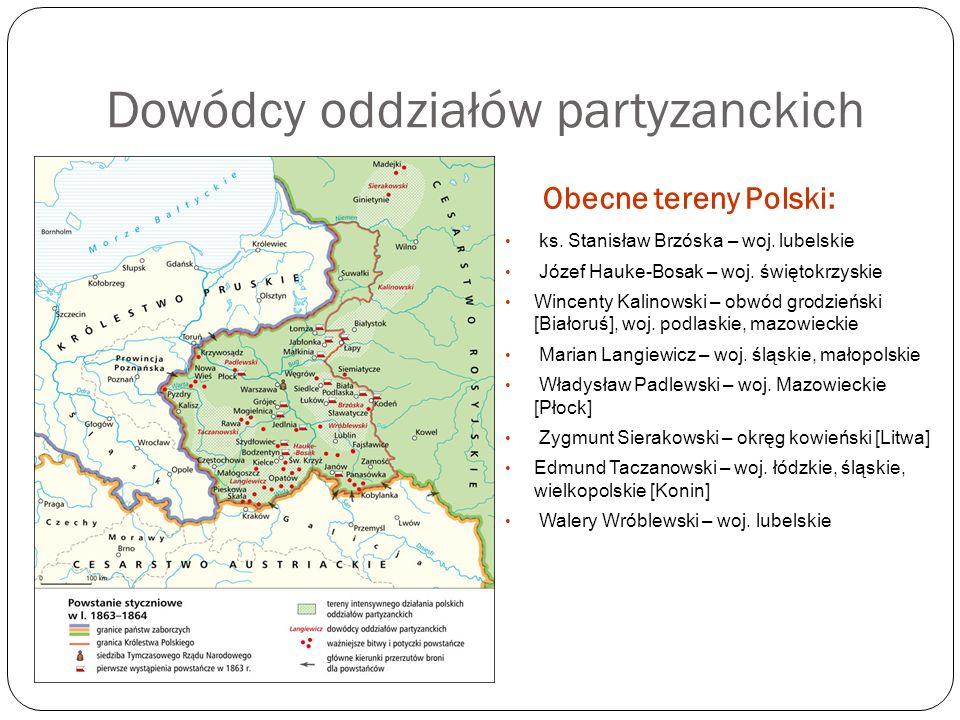 Dowódcy oddziałów partyzanckich Obecne tereny Polski: ks. Stanisław Brzóska – woj. lubelskie Józef Hauke-Bosak – woj. świętokrzyskie Wincenty Kalinows