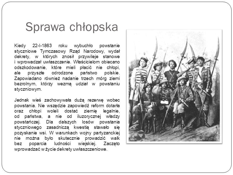 Sprawa chłopska Kiedy 22-I-1863 roku wybuchło powstanie styczniowe Tymczasowy Rząd Narodowy, wydał dekrety, w których znosił przywileje stanowe i wpro