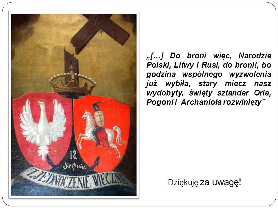 """""""[…] Do broni więc, Narodzie Polski, Litwy i Rusi, do broni!, bo godzina wspólnego wyzwolenia już wybiła, stary miecz nasz wydobyty, święty sztandar O"""