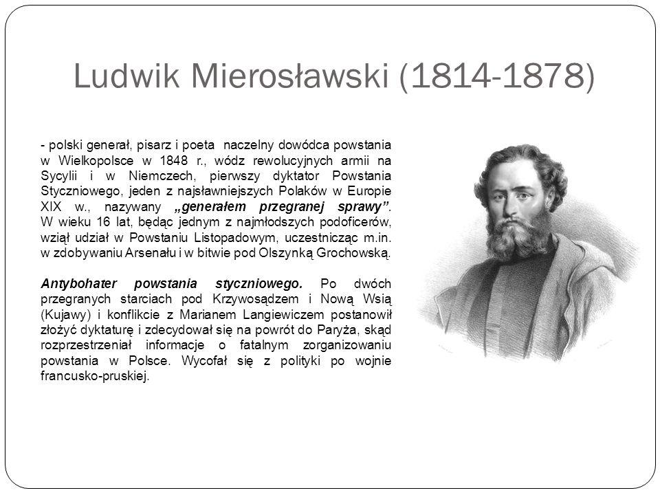 Ludwik Mierosławski (1814-1878) - polski generał, pisarz i poeta naczelny dowódca powstania w Wielkopolsce w 1848 r., wódz rewolucyjnych armii na Sycy