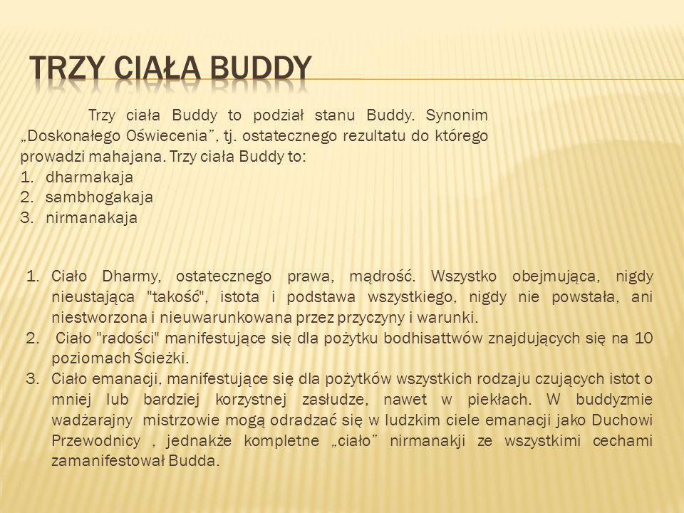 """Trzy ciała Buddy to podział stanu Buddy. Synonim """"Doskonałego Oświecenia"""", tj. ostatecznego rezultatu do którego prowadzi mahajana. Trzy ciała Buddy t"""