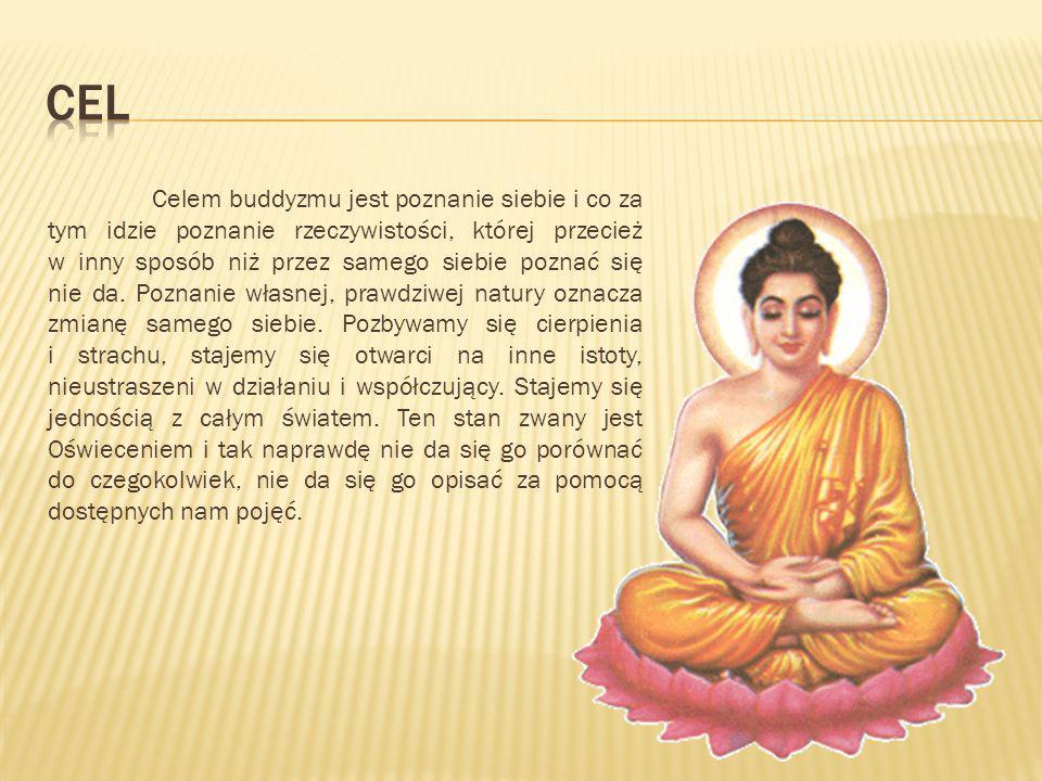 Celem buddyzmu jest poznanie siebie i co za tym idzie poznanie rzeczywistości, której przecież w inny sposób niż przez samego siebie poznać się nie da