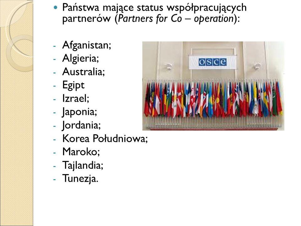 Państwa mające status współpracujących partnerów (Partners for Co – operation): - Afganistan; - Algieria; - Australia; - Egipt - Izrael; - Japonia; - Jordania; - Korea Południowa; - Maroko; - Tajlandia; - Tunezja.
