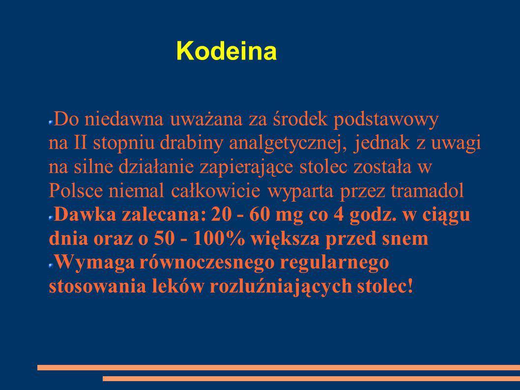 Kodeina Do niedawna uważana za środek podstawowy na II stopniu drabiny analgetycznej, jednak z uwagi na silne działanie zapierające stolec została w P