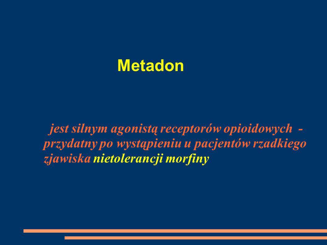 Metadon jest silnym agonistą receptorów opioidowych - przydatny po wystąpieniu u pacjentów rzadkiego zjawiska nietolerancji morfiny