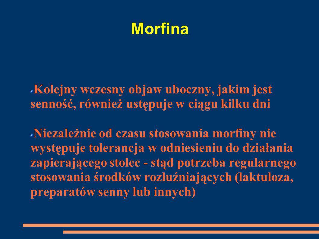 Morfina Kolejny wczesny objaw uboczny, jakim jest senność, również ustępuje w ciągu kilku dni Niezależnie od czasu stosowania morfiny nie występuje to