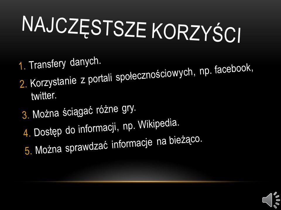 NAJCZĘSTSZE KORZYŚCI 1.Transfery danych.2.Korzystanie z portali społecznościowych, np.