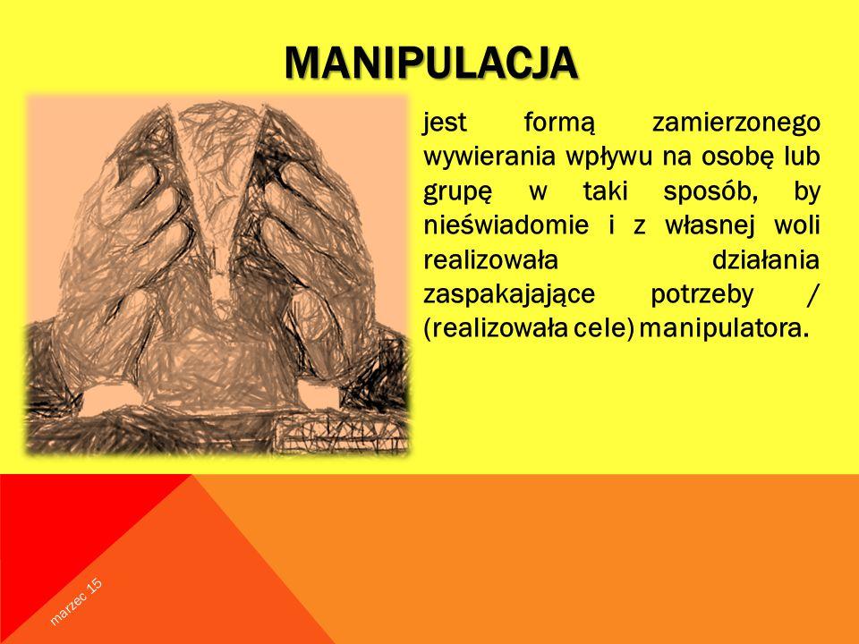 MANIPULACJA jest formą zamierzonego wywierania wpływu na osobę lub grupę w taki sposób, by nieświadomie i z własnej woli realizowała działania zaspakajające potrzeby / (realizowała cele) manipulatora.