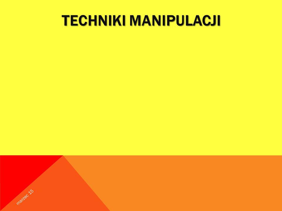 TECHNIKI MANIPULACJI marzec 15