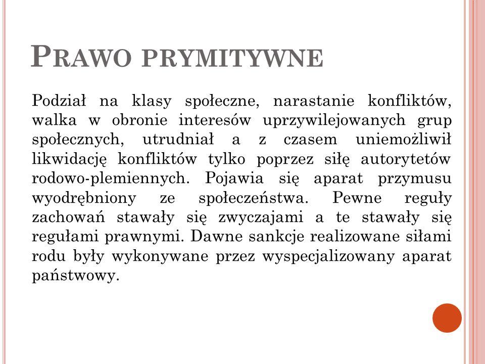 P RAWO PRYMITYWNE : Normy, które wykształciły się w okresie przedpaństwowym, zachowało się mało źródeł (archeologia, ikonografia).