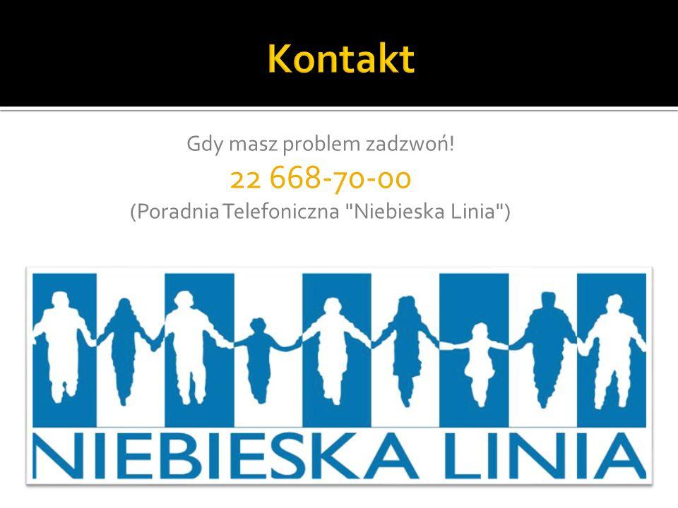 Gdy masz problem zadzwoń! 22 668-70-00 (Poradnia Telefoniczna