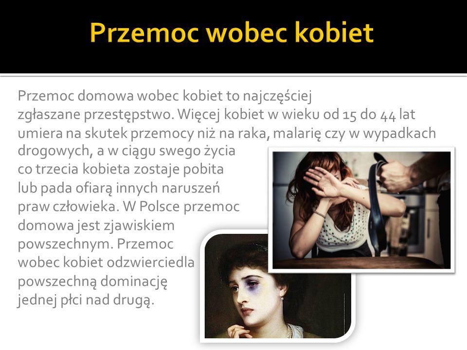 Przemoc domowa wobec kobiet to najczęściej zgłaszane przestępstwo. Więcej kobiet w wieku od 15 do 44 lat umiera na skutek przemocy niż na raka, malari