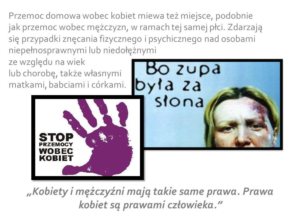 """""""Kobiety i mężczyźni mają takie same prawa. Prawa kobiet są prawami człowieka."""" Przemoc domowa wobec kobiet miewa też miejsce, podobnie jak przemoc wo"""