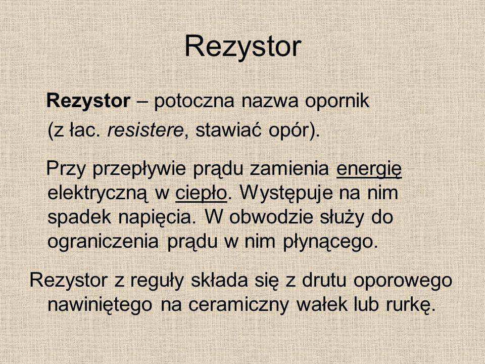 Rezystor Rezystor – potoczna nazwa opornik (z łac. resistere, stawiać opór). Przy przepływie prądu zamienia energię elektryczną w ciepło. Występuje na