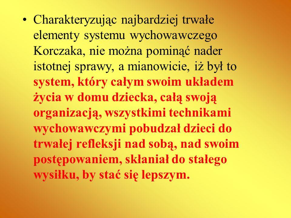 Charakteryzując najbardziej trwałe elementy systemu wychowawczego Korczaka, nie można pominąć nader istotnej sprawy, a mianowicie, iż był to system, k