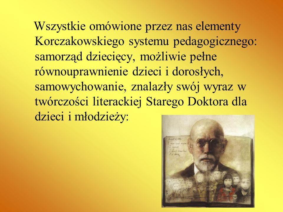 Wszystkie omówione przez nas elementy Korczakowskiego systemu pedagogicznego: samorząd dziecięcy, możliwie pełne równouprawnienie dzieci i dorosłych,