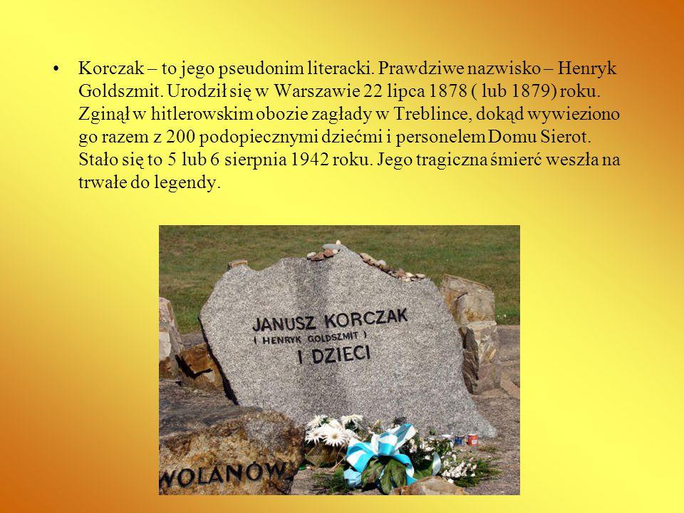 Korczak – to jego pseudonim literacki. Prawdziwe nazwisko – Henryk Goldszmit. Urodził się w Warszawie 22 lipca 1878 ( lub 1879) roku. Zginął w hitlero