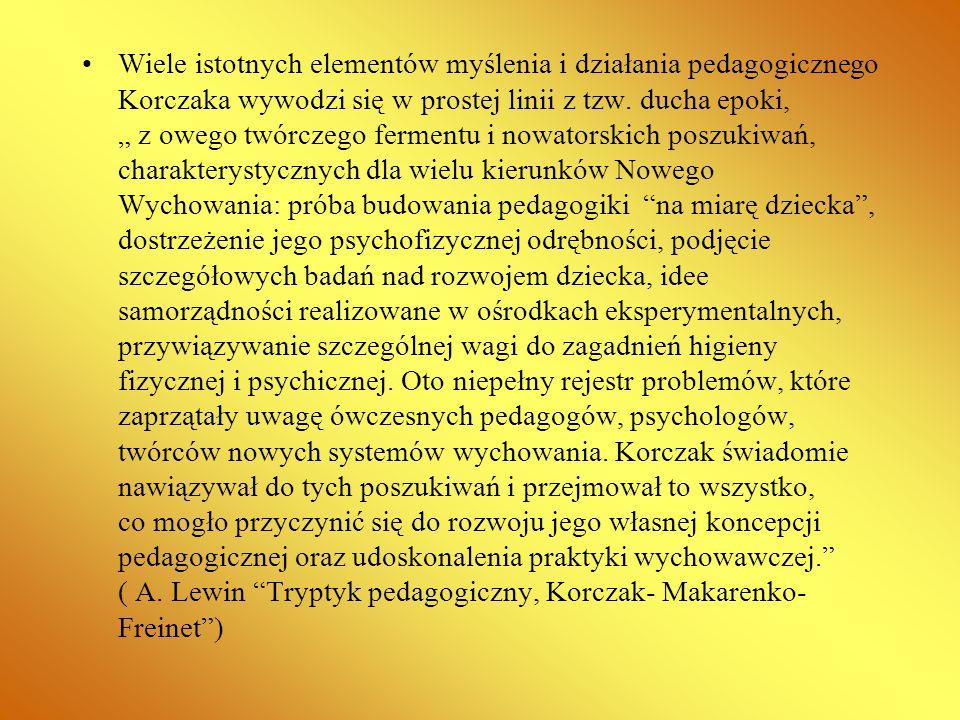 """Wiele istotnych elementów myślenia i działania pedagogicznego Korczaka wywodzi się w prostej linii z tzw. ducha epoki, """" z owego twórczego fermentu i"""