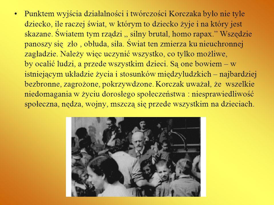 Punktem wyjścia działalności i twórczości Korczaka było nie tyle dziecko, ile raczej świat, w którym to dziecko żyje i na który jest skazane. Światem