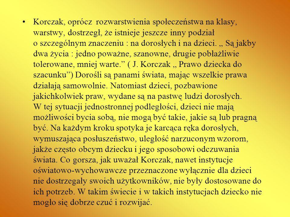 Korczak, oprócz rozwarstwienia społeczeństwa na klasy, warstwy, dostrzegł, że istnieje jeszcze inny podział o szczególnym znaczeniu : na dorosłych i n