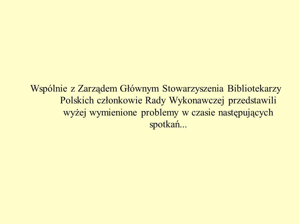 Wspólnie z Zarządem Głównym Stowarzyszenia Bibliotekarzy Polskich członkowie Rady Wykonawczej przedstawili wyżej wymienione problemy w czasie następuj