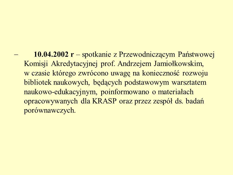  10.04.2002 r – spotkanie z Przewodniczącym Państwowej Komisji Akredytacyjnej prof. Andrzejem Jamiołkowskim, w czasie którego zwrócono uwagę na konie