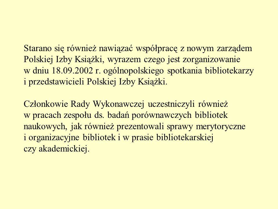 Starano się również nawiązać współpracę z nowym zarządem Polskiej Izby Książki, wyrazem czego jest zorganizowanie w dniu 18.09.2002 r. ogólnopolskiego