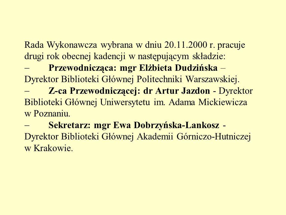Rada Wykonawcza wybrana w dniu 20.11.2000 r. pracuje drugi rok obecnej kadencji w następującym składzie:  Przewodnicząca: mgr Elżbieta Dudzińska – Dy