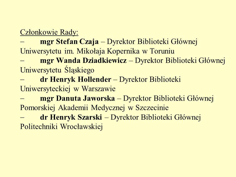 Członkowie Rady:  mgr Stefan Czaja – Dyrektor Biblioteki Głównej Uniwersytetu im. Mikołaja Kopernika w Toruniu  mgr Wanda Dziadkiewicz – Dyrektor Bi
