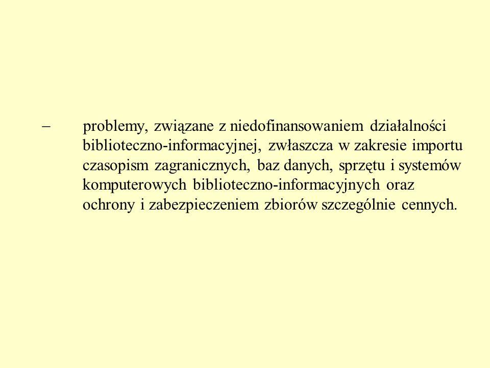  problemy, związane z niedofinansowaniem działalności biblioteczno-informacyjnej, zwłaszcza w zakresie importu czasopism zagranicznych, baz danych, s