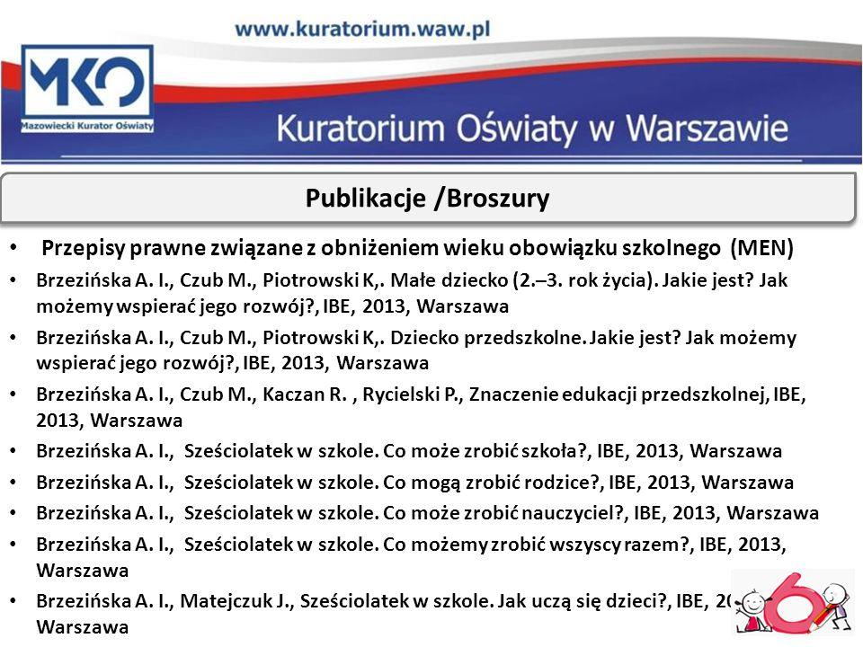 Przepisy prawne związane z obniżeniem wieku obowiązku szkolnego (MEN) Brzezińska A. I., Czub M., Piotrowski K,. Małe dziecko (2.–3. rok życia). Jakie