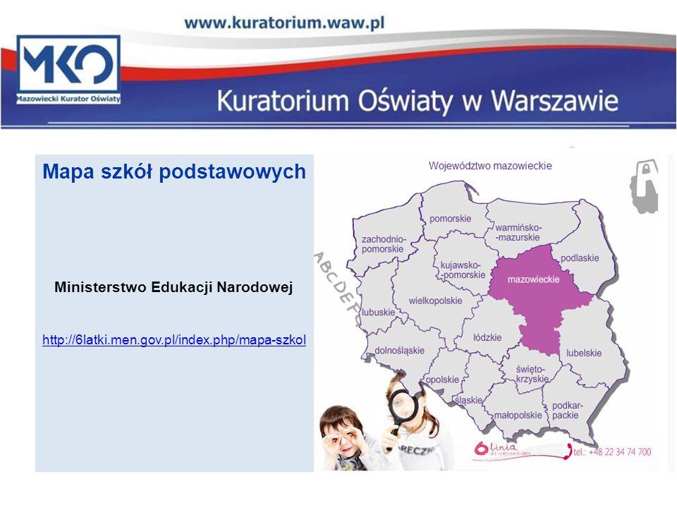 Ministerstwo Edukacji Narodowej http://6latki.men.gov.pl/index.php/mapa-szkol Mapa szkół podstawowych