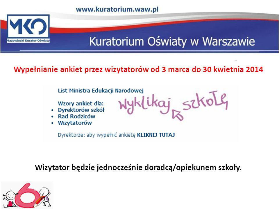Wypełnianie ankiet przez wizytatorów od 3 marca do 30 kwietnia 2014 Wizytator będzie jednocześnie doradcą/opiekunem szkoły.