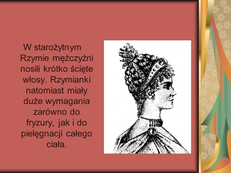 W starożytnym Rzymie mężczyźni nosili krótko ścięte włosy. Rzymianki natomiast miały duże wymagania zarówno do fryzury, jak i do pielęgnacji całego ci