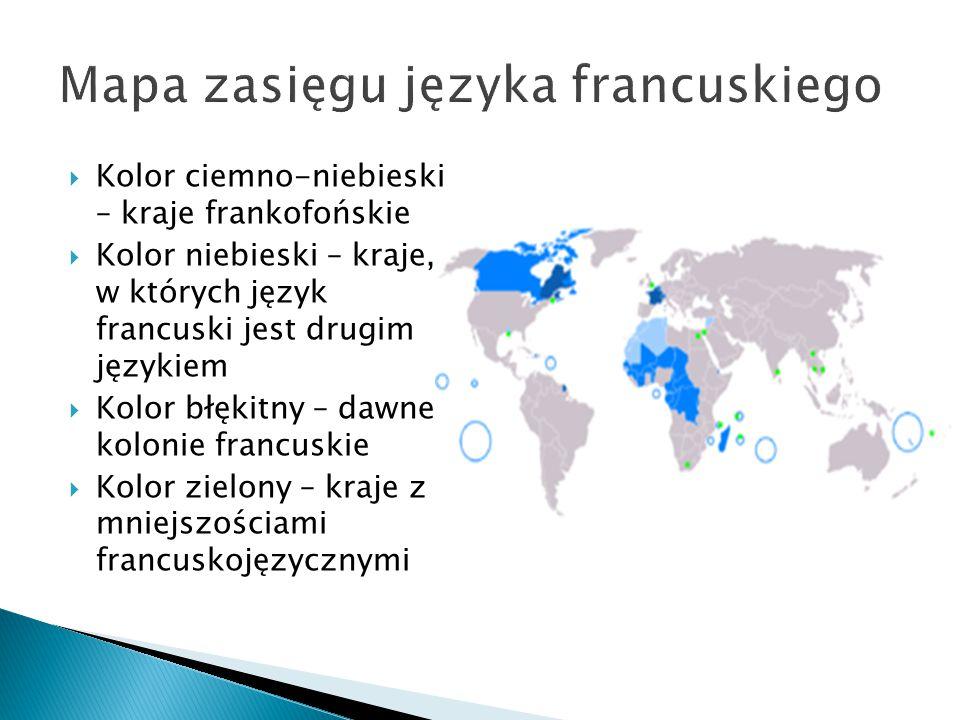  Kolor ciemno-niebieski – kraje frankofońskie  Kolor niebieski – kraje, w których język francuski jest drugim językiem  Kolor błękitny – dawne kolonie francuskie  Kolor zielony – kraje z mniejszościami francuskojęzycznymi