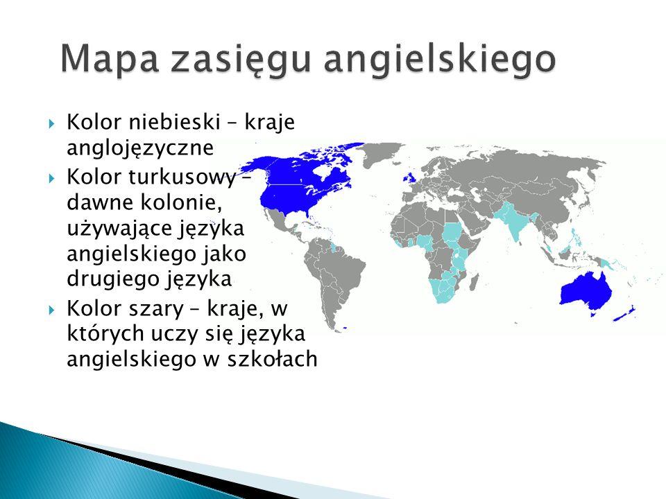 Mapa zasięgu angielskiego  Kolor niebieski – kraje anglojęzyczne  Kolor turkusowy – dawne kolonie, używające języka angielskiego jako drugiego język