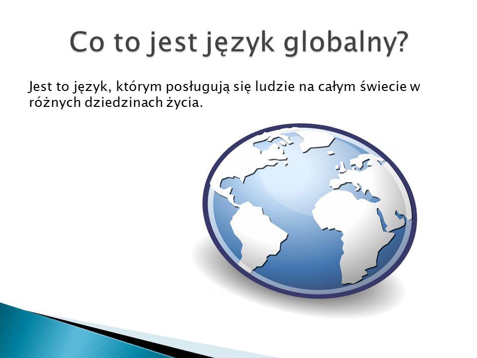 Jest to język, którym posługują się ludzie na całym świecie w różnych dziedzinach życia.