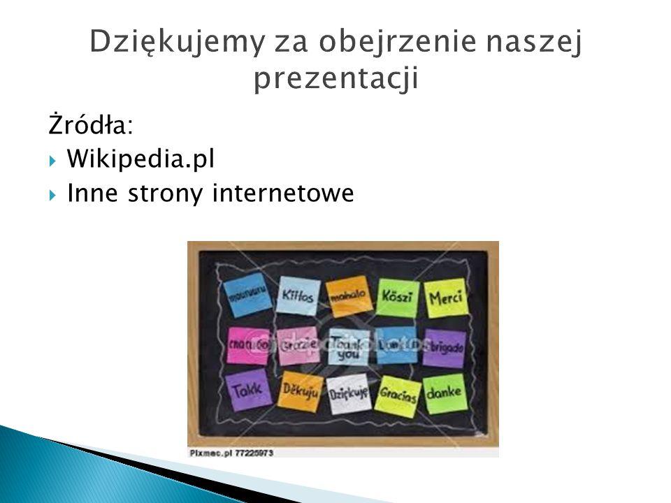 Żródła:  Wikipedia.pl  Inne strony internetowe