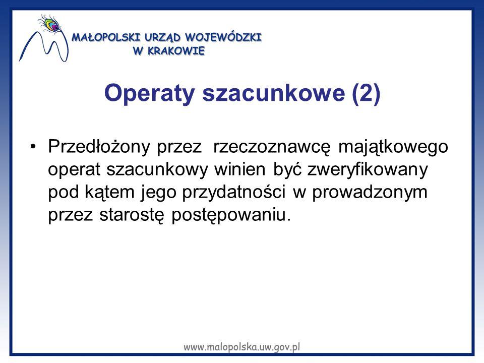 Operaty szacunkowe (2) Przedłożony przez rzeczoznawcę majątkowego operat szacunkowy winien być zweryfikowany pod kątem jego przydatności w prowadzonym